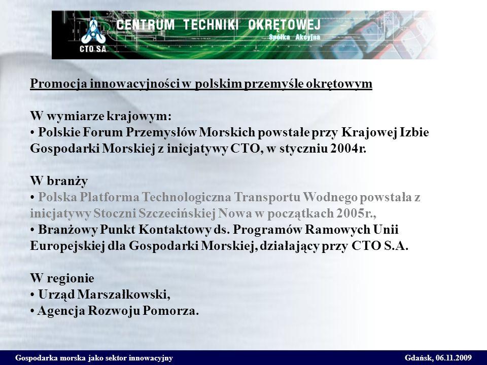 Gospodarka morska jako sektor innowacyjnyGdańsk, 06.11.2009 Działania proinnowacyjne w polskim przemyśle okrętowym są finansowane z następujących źródeł: Własnych środków przedsiębiorstw Środków publicznych – MNiSW, NOT, NCBiR (projekty celowe, rozwojowe), POIG Środków UE – głównie wykorzystywanych przez ośrodki akademickie i badawcze