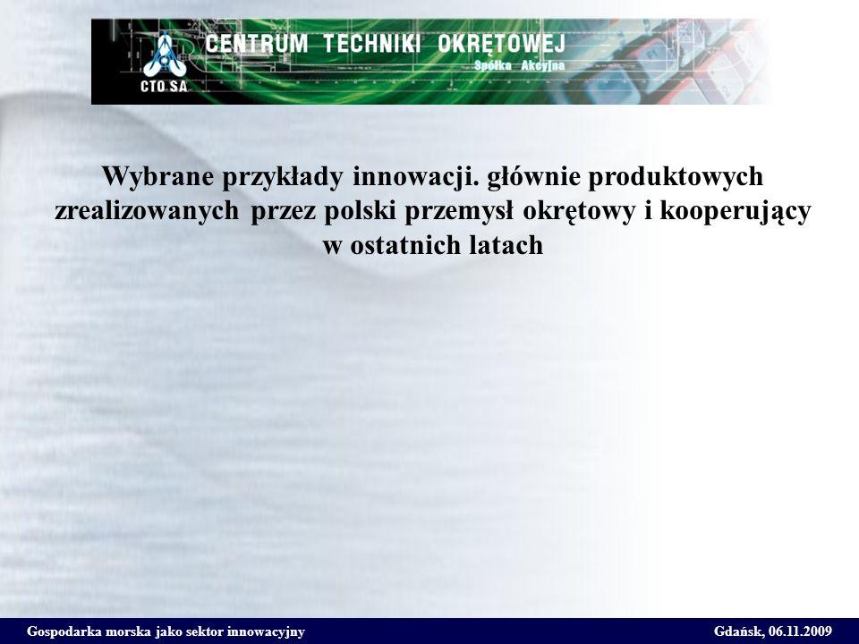 Gospodarka morska jako sektor innowacyjnyGdańsk, 06.11.2009 Wybrane przykłady innowacji. głównie produktowych zrealizowanych przez polski przemysł okr