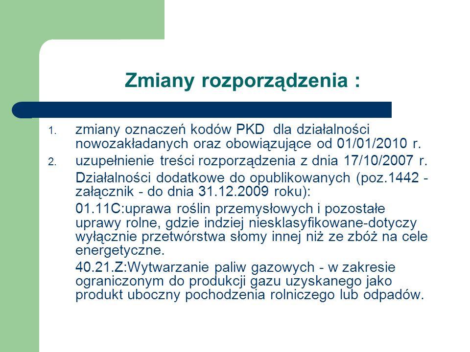 Zmiany rozporządzenia : 1. zmiany oznaczeń kodów PKD dla działalności nowozakładanych oraz obowiązujące od 01/01/2010 r. 2. uzupełnienie treści rozpor