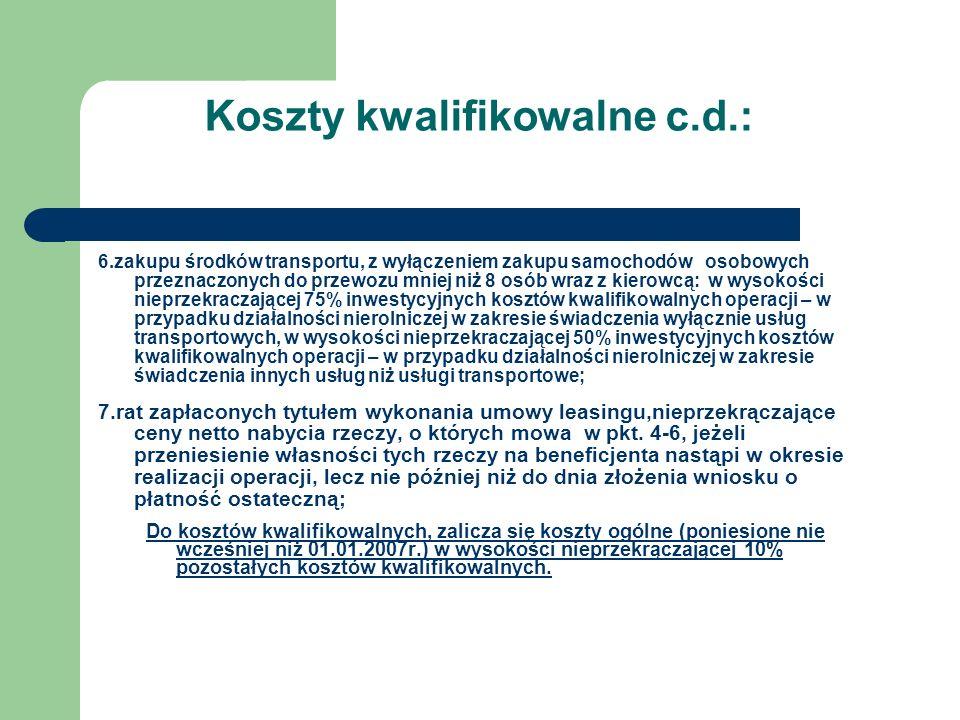 Koszty kwalifikowalne c.d.: 6.zakupu środków transportu, z wyłączeniem zakupu samochodów osobowych przeznaczonych do przewozu mniej niż 8 osób wraz z