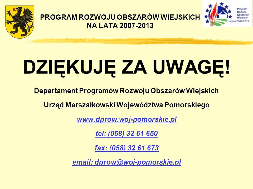 PROGRAM ROZWOJU OBSZARÓW WIEJSKICH NA LATA 2007-2013 DZIĘKUJĘ ZA UWAGĘ! Departament Programów Rozwoju Obszarów Wiejskich Urząd Marszałkowski Województ