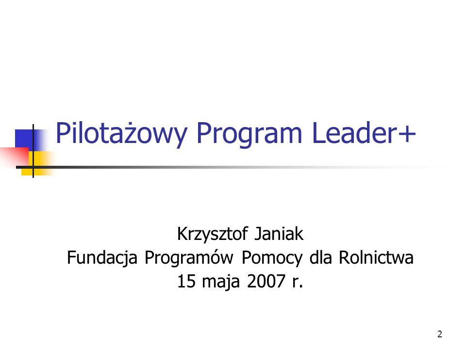 3 Informacje ogólne Pilotażowy Program Leader+ jest działaniem numer 2.7 Sektorowego Programu Operacyjnego Restrukturyzacja i Modernizacja Sektora Żywnościowego i Rozwój Obszarów Wiejskich, na które pierwotnie przeznaczono 18.750.000 EUR, natomiast w dniu 5 lutego 2007 r.