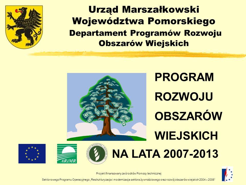 Urząd Marszałkowski Województwa Pomorskiego Departament Programów Rozwoju Obszarów Wiejskich PROGRAM ROZWOJU OBSZARÓW WIEJSKICH NA LATA 2007-2013 Proj