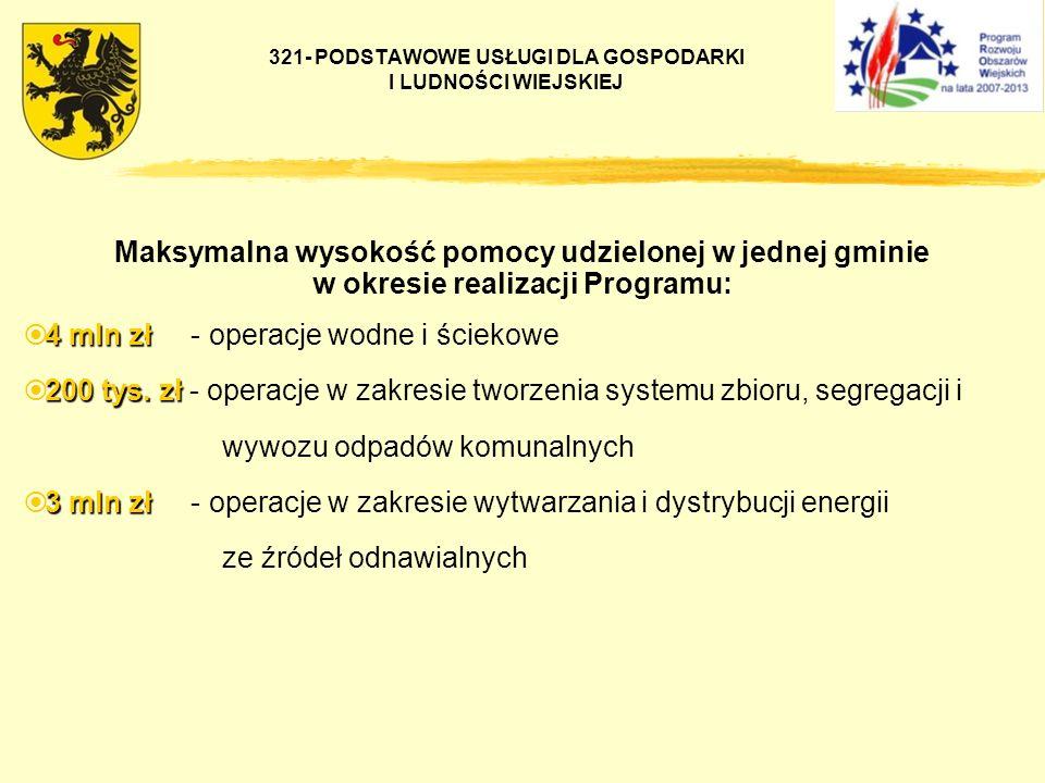 Maksymalna wysokość pomocy udzielonej w jednej gminie w okresie realizacji Programu: 4 mln zł 4 mln zł - operacje wodne i ściekowe 200 tys. zł 200 tys