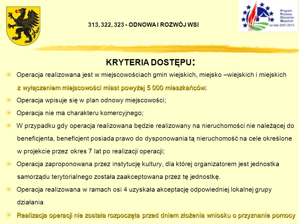KRYTERIA DOSTĘPU : Operacja realizowana jest w miejscowościach gmin wiejskich, miejsko –wiejskich i miejskich z wyłączeniem miejscowości miast powyżej