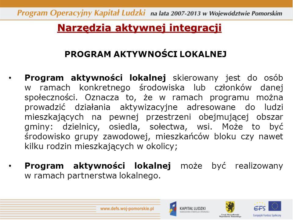Narzędzia aktywnej integracji PROGRAM AKTYWNOŚCI LOKALNEJ Program aktywności lokalnej skierowany jest do osób w ramach konkretnego środowiska lub członków danej społeczności.