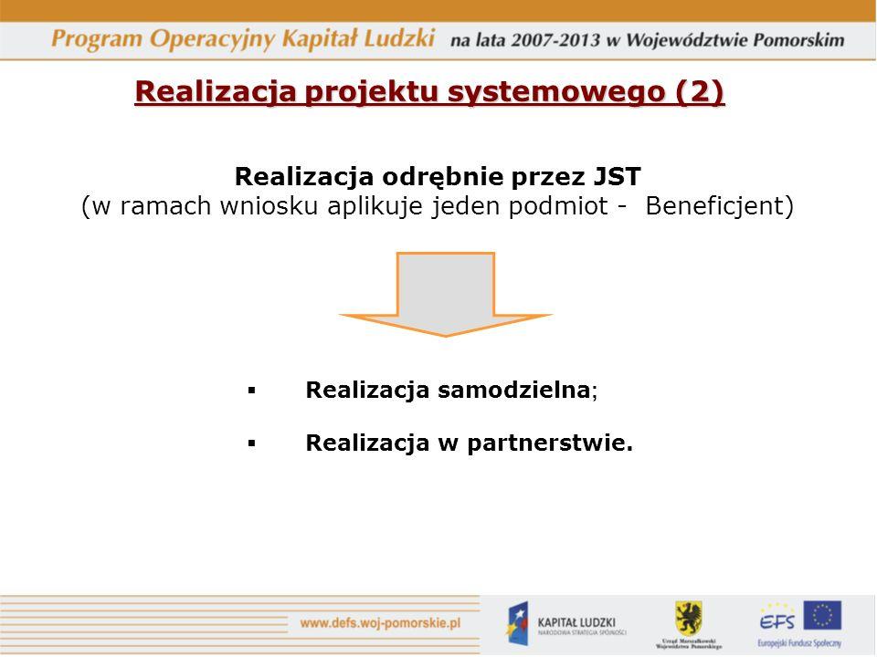 Realizacja projektu systemowego (2) Realizacja odrębnie przez JST (w ramach wniosku aplikuje jeden podmiot - Beneficjent) Realizacja samodzielna ; Realizacja w partnerstwie.