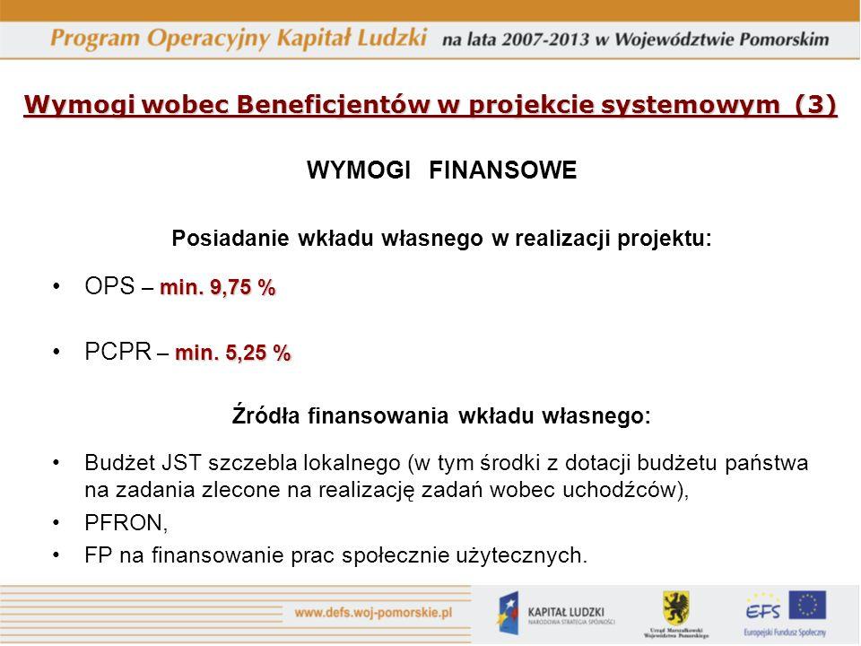 Wymogi wobec Beneficjentów w projekcie systemowym (3) WYMOGI FINANSOWE Posiadanie wkładu własnego w realizacji projektu: min.