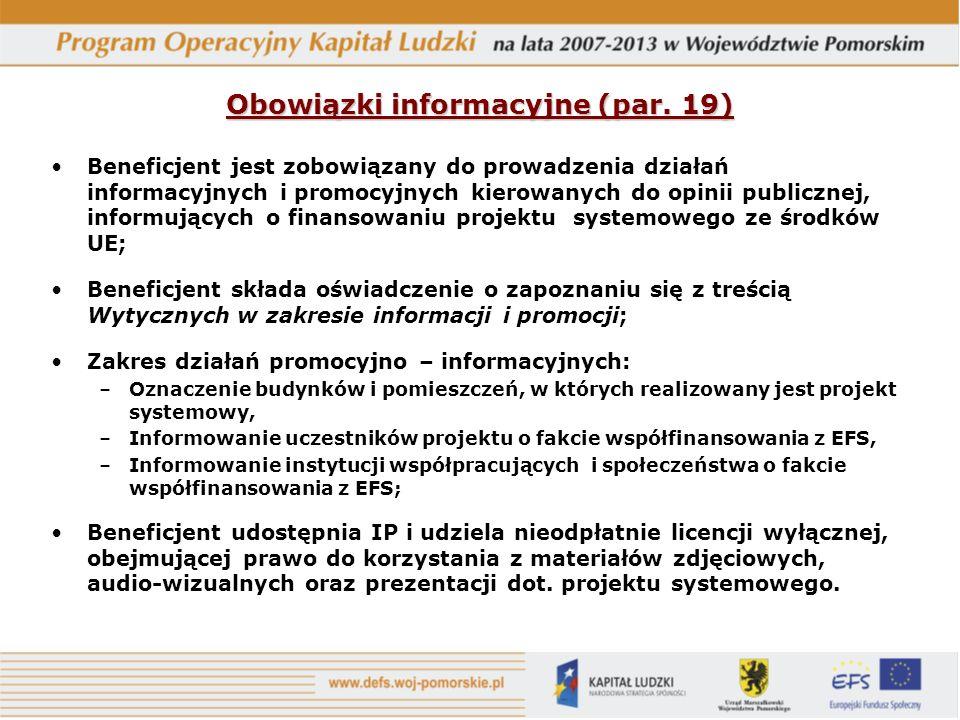 Obowiązki informacyjne (par. 19) Beneficjent jest zobowiązany do prowadzenia działań informacyjnych i promocyjnych kierowanych do opinii publicznej, i