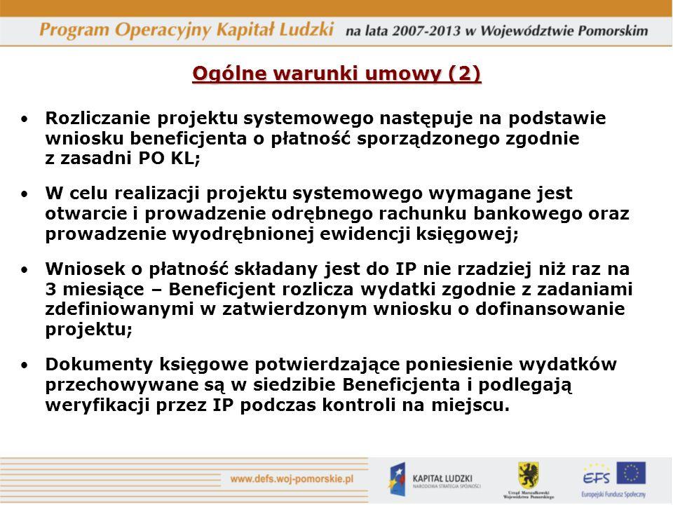 Ogólne warunki umowy (2) Rozliczanie projektu systemowego następuje na podstawie wniosku beneficjenta o płatność sporządzonego zgodnie z zasadni PO KL