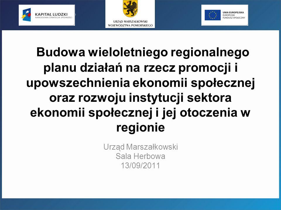 Budowa wieloletniego regionalnego planu działań na rzecz promocji i upowszechnienia ekonomii społecznej oraz rozwoju instytucji sektora ekonomii społecznej i jej otoczenia w regionie Urząd Marszałkowski Sala Herbowa 13/09/2011