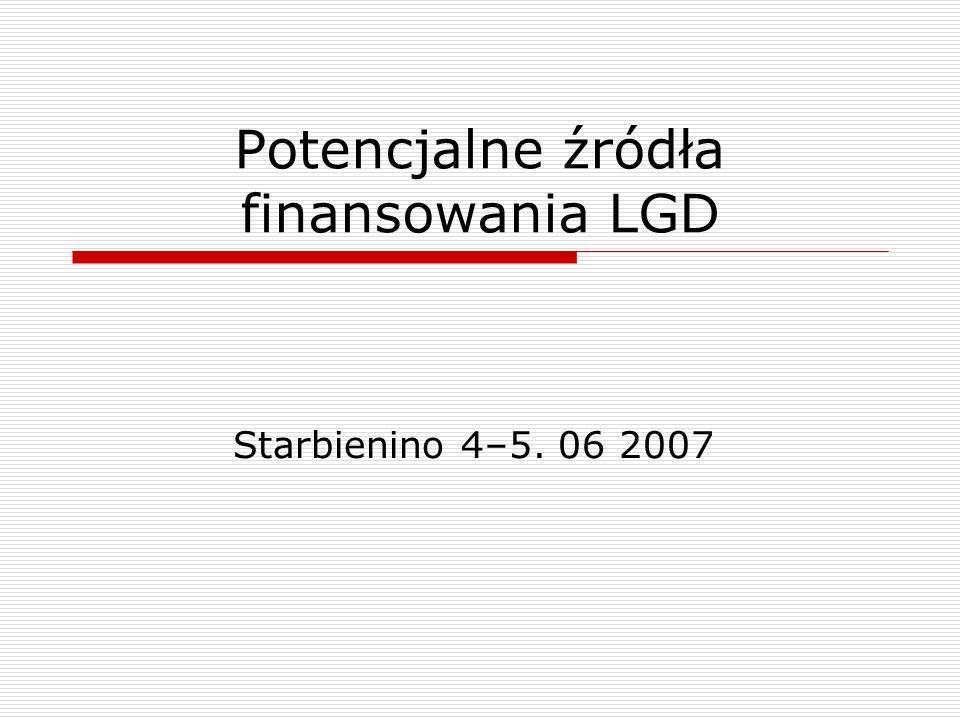 Potencjalne źródła finansowania LGD Starbienino 4–5. 06 2007