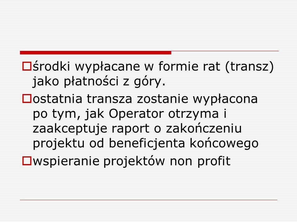 środki wypłacane w formie rat (transz) jako płatności z góry. ostatnia transza zostanie wypłacona po tym, jak Operator otrzyma i zaakceptuje raport o