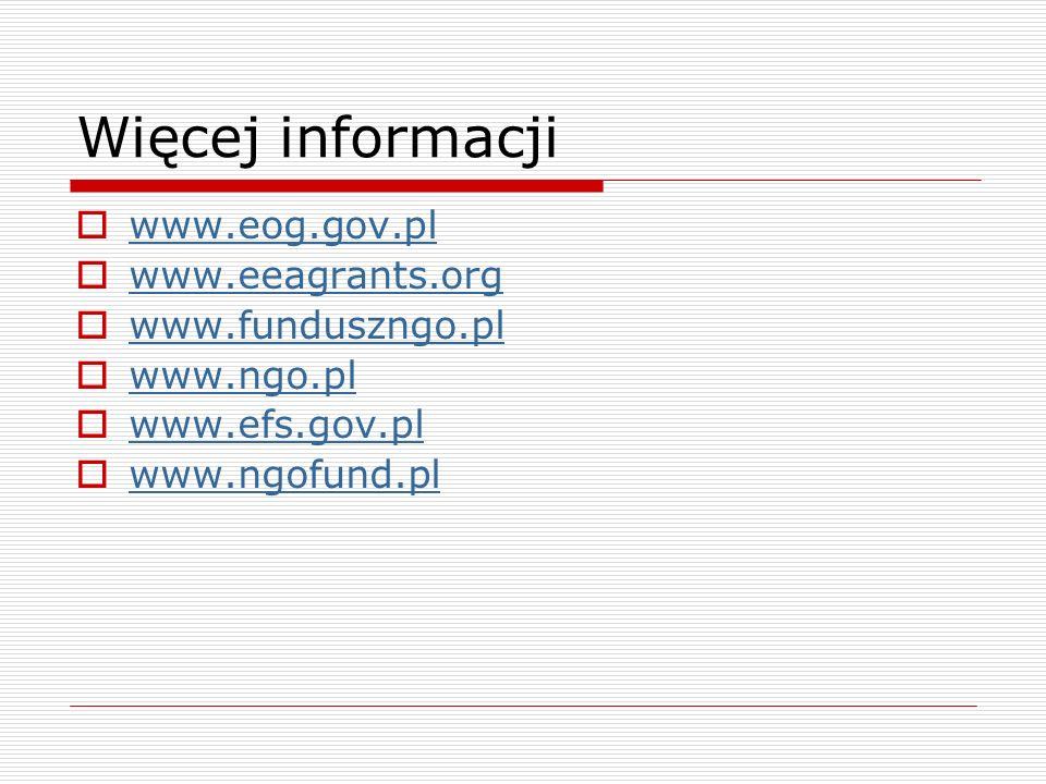 Więcej informacji www.eog.gov.pl www.eeagrants.org www.funduszngo.pl www.ngo.pl www.efs.gov.pl www.ngofund.pl