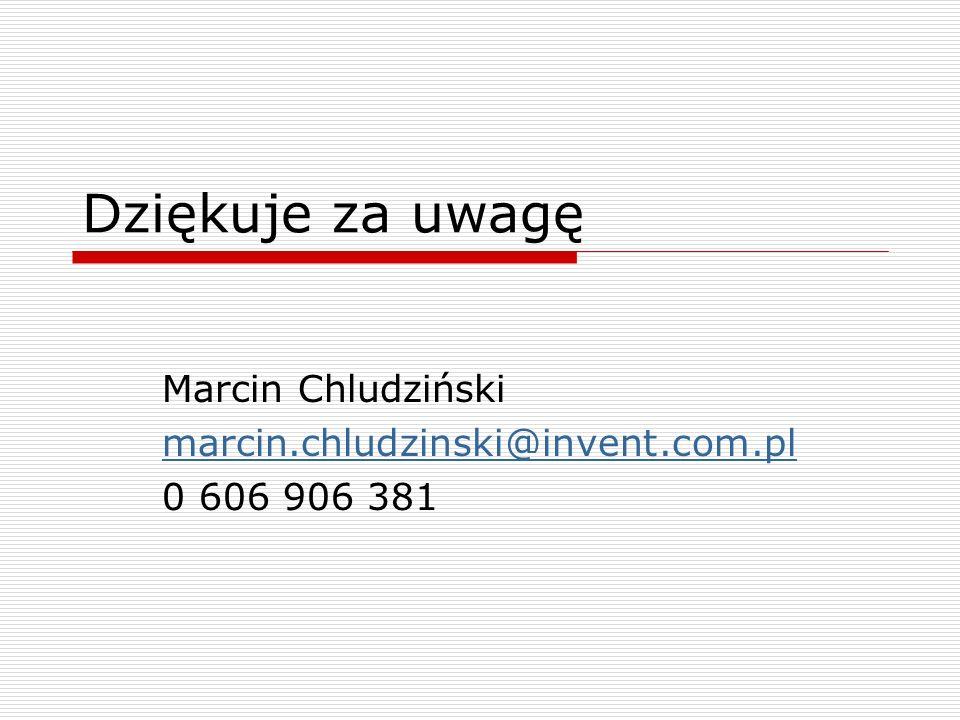 Dziękuje za uwagę Marcin Chludziński marcin.chludzinski@invent.com.pl 0 606 906 381