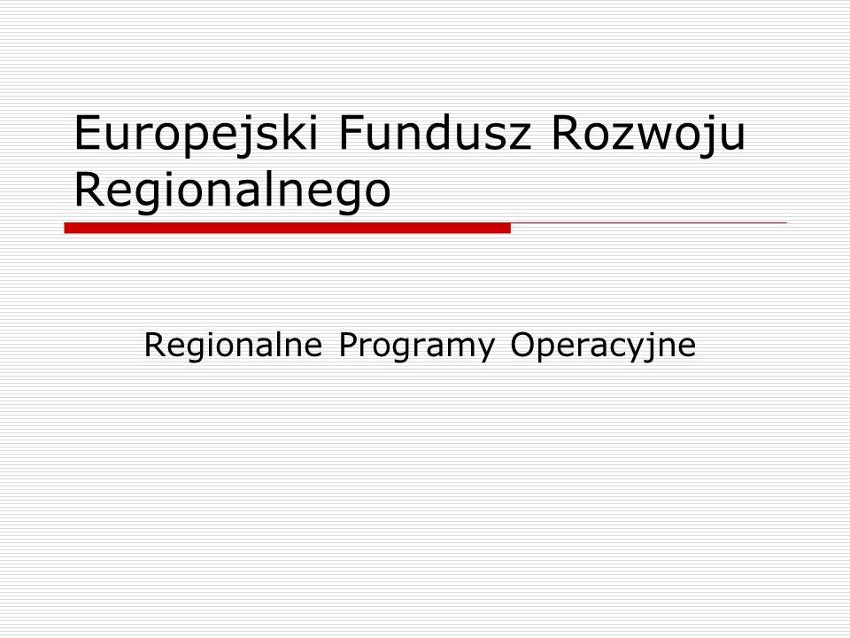 Europejski Fundusz Rozwoju Regionalnego Regionalne Programy Operacyjne