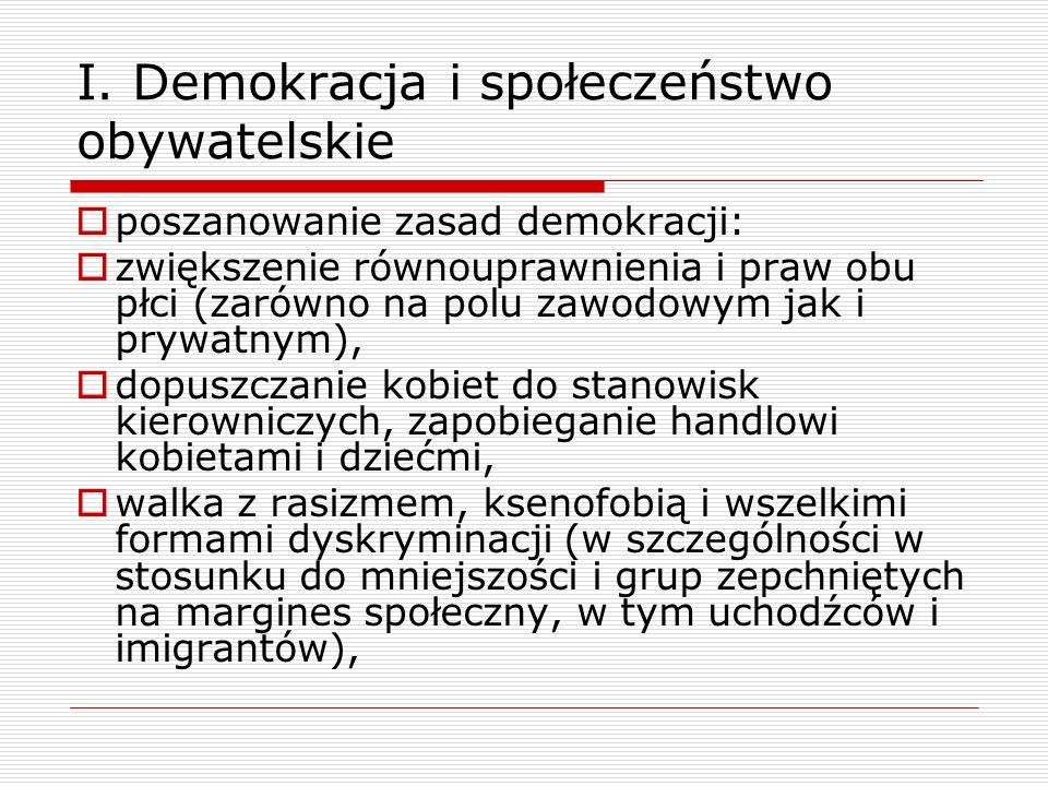 I. Demokracja i społeczeństwo obywatelskie poszanowanie zasad demokracji: zwiększenie równouprawnienia i praw obu płci (zarówno na polu zawodowym jak