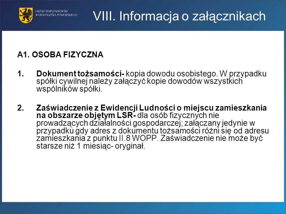 VIII. Informacja o załącznikach A1. OSOBA FIZYCZNA 1.Dokument tożsamości- kopia dowodu osobistego. W przypadku spółki cywilnej należy załączyć kopie d