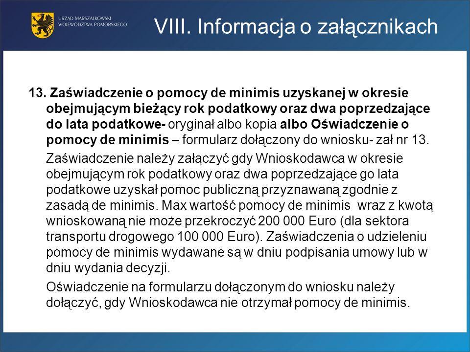 13. Zaświadczenie o pomocy de minimis uzyskanej w okresie obejmującym bieżący rok podatkowy oraz dwa poprzedzające do lata podatkowe- oryginał albo ko