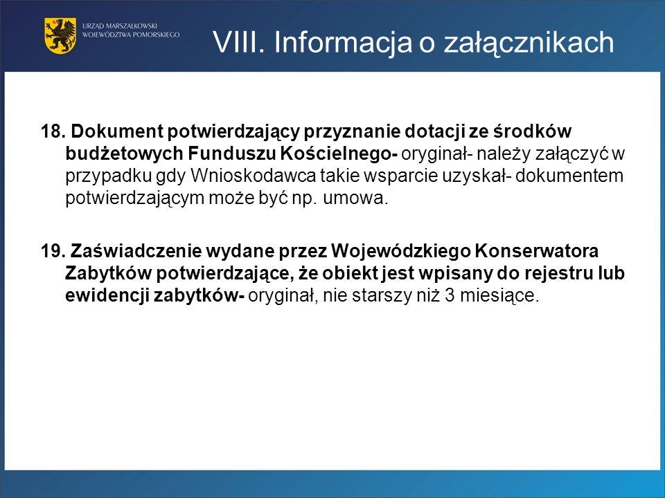 VIII. Informacja o załącznikach 18. Dokument potwierdzający przyznanie dotacji ze środków budżetowych Funduszu Kościelnego- oryginał- należy załączyć