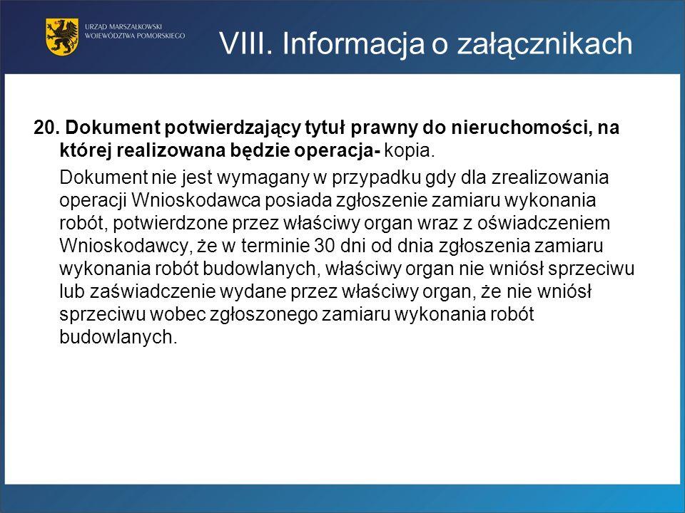 VIII. Informacja o załącznikach 20. Dokument potwierdzający tytuł prawny do nieruchomości, na której realizowana będzie operacja- kopia. Dokument nie