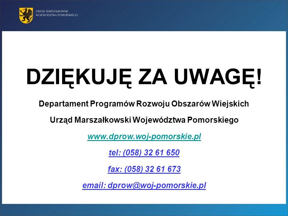 DZIĘKUJĘ ZA UWAGĘ! Departament Programów Rozwoju Obszarów Wiejskich Urząd Marszałkowski Województwa Pomorskiego www.dprow.woj-pomorskie.pl tel: (058)