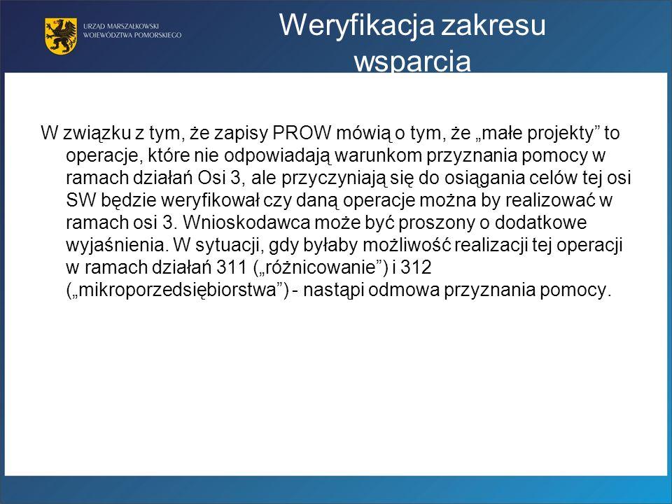 Weryfikacja zakresu wsparcia W związku z tym, że zapisy PROW mówią o tym, że małe projekty to operacje, które nie odpowiadają warunkom przyznania pomo
