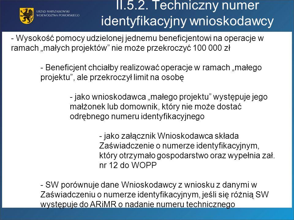 II.5.2. Techniczny numer identyfikacyjny wnioskodawcy - Wysokość pomocy udzielonej jednemu beneficjentowi na operacje w ramach małych projektów nie mo