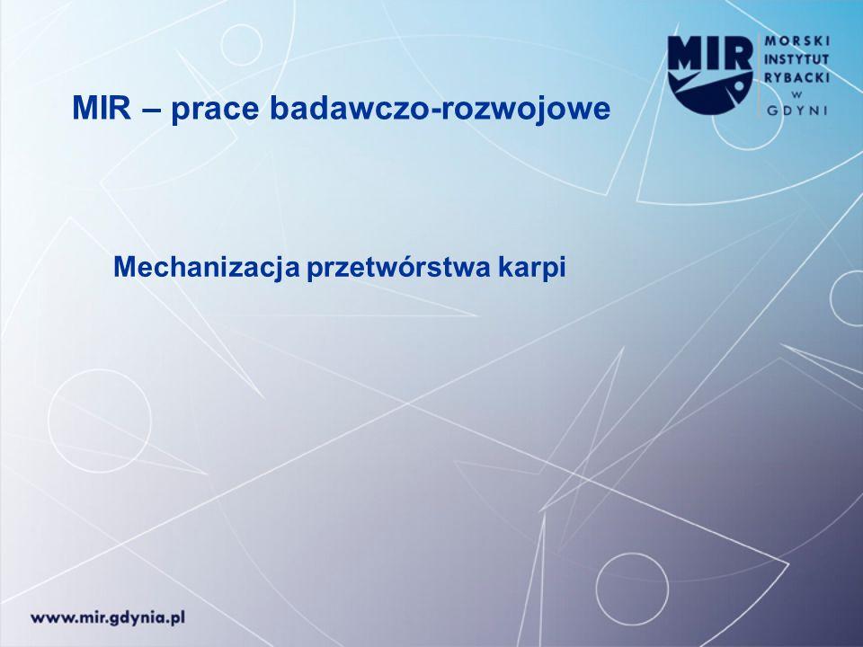 MIR – prace badawczo-rozwojowe Mechanizacja przetwórstwa karpi