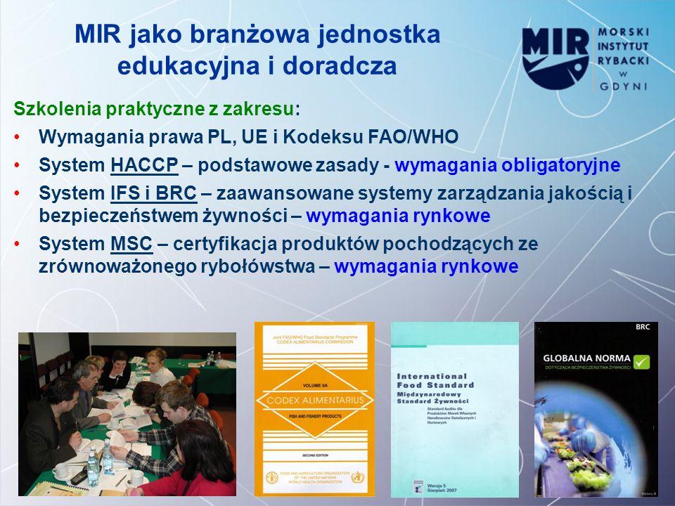 MIR jako branżowa jednostka edukacyjna i doradcza Szkolenia praktyczne z zakresu: Wymagania prawa PL, UE i Kodeksu FAO/WHO System HACCP – podstawowe z