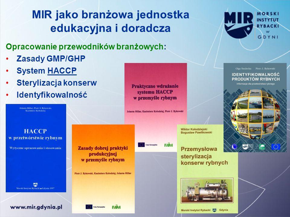 MIR jako branżowa jednostka edukacyjna i doradcza Opracowanie przewodników branżowych: Zasady GMP/GHP System HACCP Sterylizacja konserw Identyfikowaln