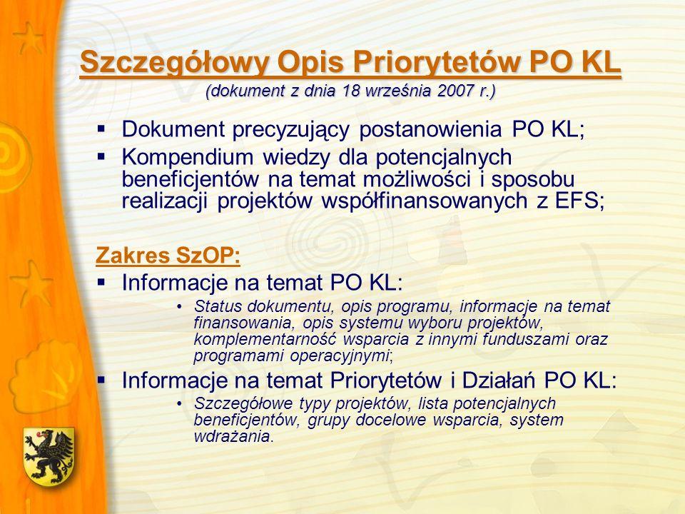 Szczegółowy Opis Priorytetów PO KL (dokument z dnia 18 września 2007 r.) Dokument precyzujący postanowienia PO KL; Kompendium wiedzy dla potencjalnych beneficjentów na temat możliwości i sposobu realizacji projektów współfinansowanych z EFS; Zakres SzOP: Informacje na temat PO KL: Status dokumentu, opis programu, informacje na temat finansowania, opis systemu wyboru projektów, komplementarność wsparcia z innymi funduszami oraz programami operacyjnymi; Informacje na temat Priorytetów i Działań PO KL: Szczegółowe typy projektów, lista potencjalnych beneficjentów, grupy docelowe wsparcia, system wdrażania.