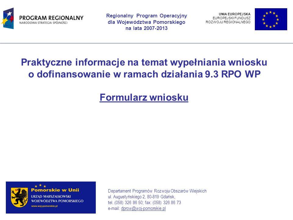 Wprowadzenie Wniosek o dofinansowanie projektu w działaniu 9.3 RPO WP wypełnić należy przy pomocy programu komputerowego Generator Wniosków RPO WP, który dostępny jest na stronie www.dprow.woj-pomorskie.pl.