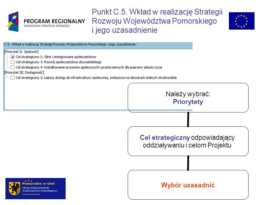 Należy wybrać: Priorytety Cel strategiczny odpowiadający oddziaływaniu i celom Projektu Wybór uzasadnić Punkt C.5. Wkład w realizację Strategii Rozwoj