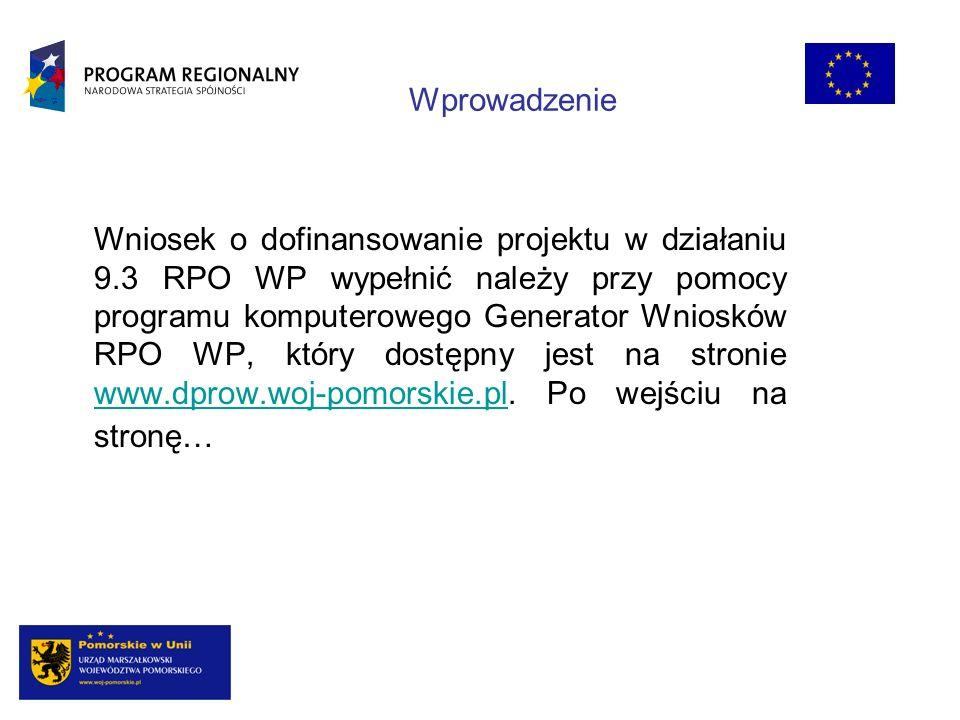 Wprowadzenie Wniosek o dofinansowanie projektu w działaniu 9.3 RPO WP wypełnić należy przy pomocy programu komputerowego Generator Wniosków RPO WP, kt