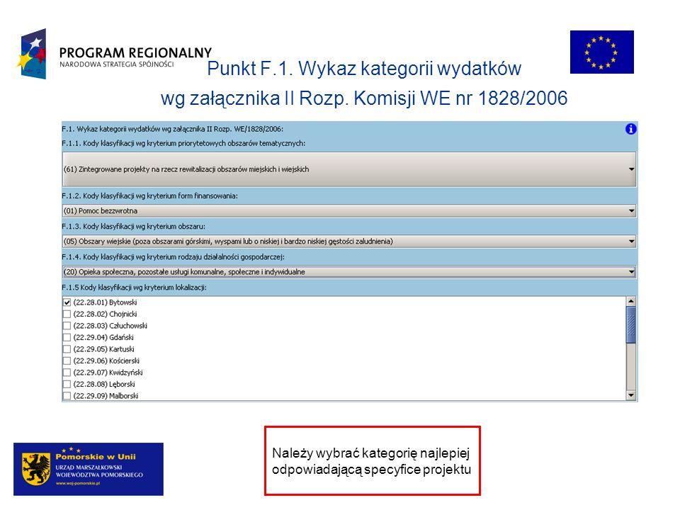 Punkt F.1. Wykaz kategorii wydatków wg załącznika II Rozp. Komisji WE nr 1828/2006 Należy wybrać kategorię najlepiej odpowiadającą specyfice projektu