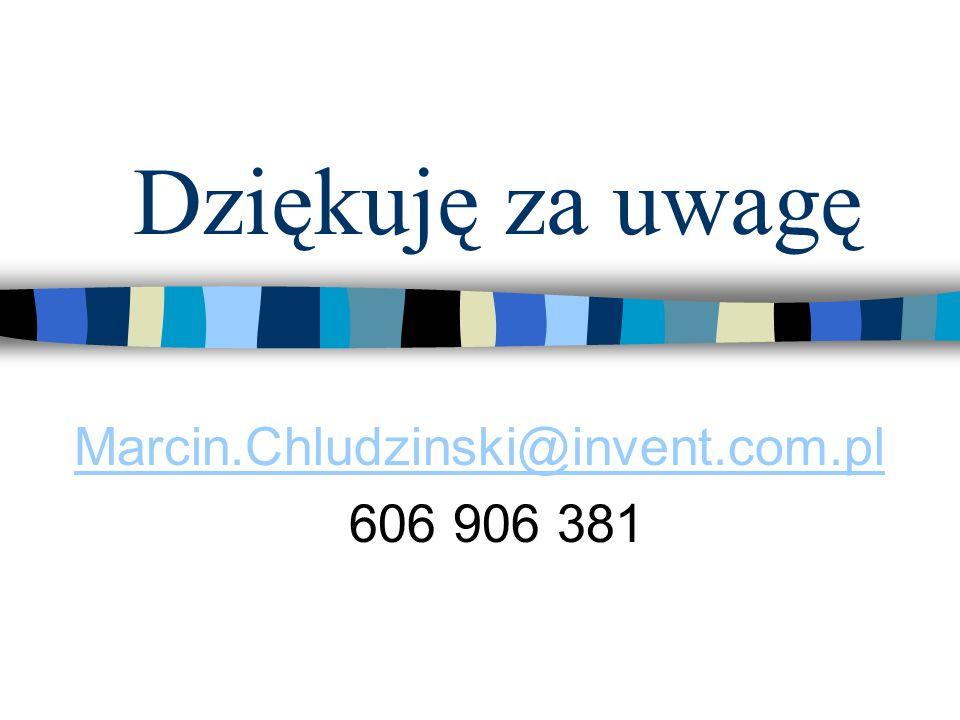Dziękuję za uwagę Marcin.Chludzinski@invent.com.pl 606 906 381