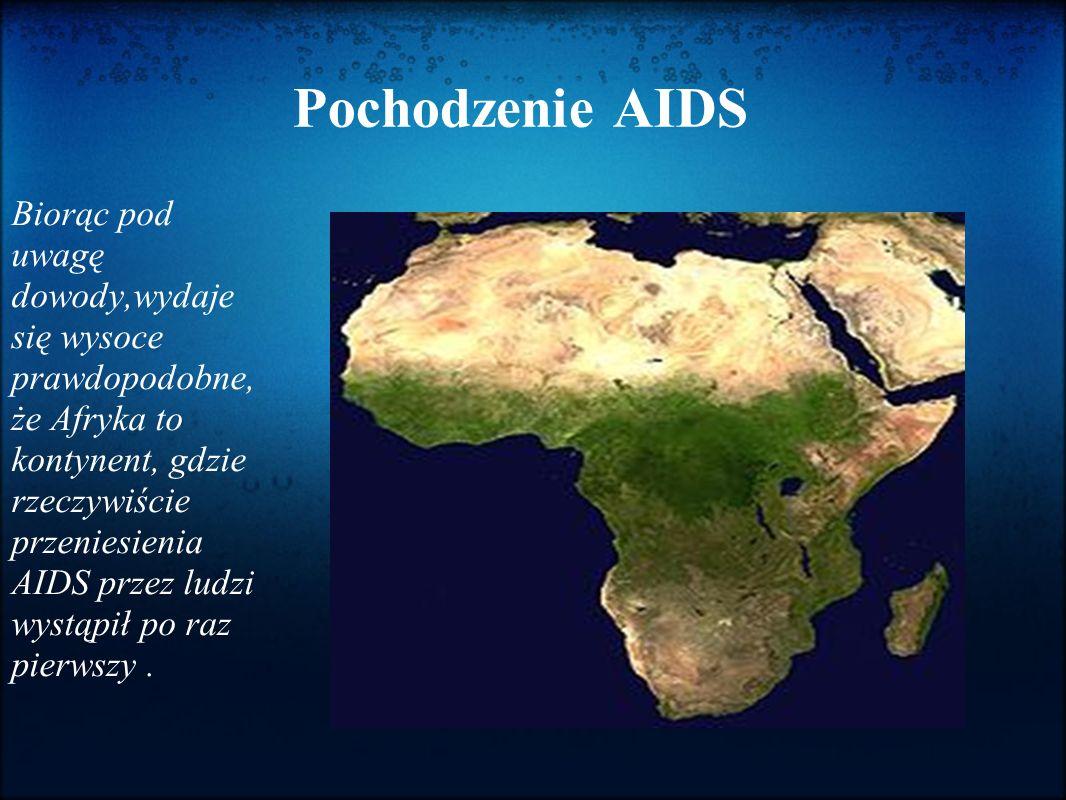Pochodzenie AIDS Biorąc pod uwagę dowody,wydaje się wysoce prawdopodobne, że Afryka to kontynent, gdzie rzeczywiście przeniesienia AIDS przez ludzi wystąpił po raz pierwszy.