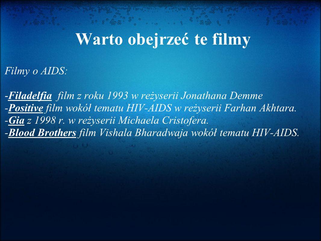 Warto obejrzeć te filmy Filmy o AIDS: -Filadelfia film z roku 1993 w reżyserii Jonathana Demme -Positive film wokół tematu HIV-AIDS w reżyserii Farhan Akhtara.