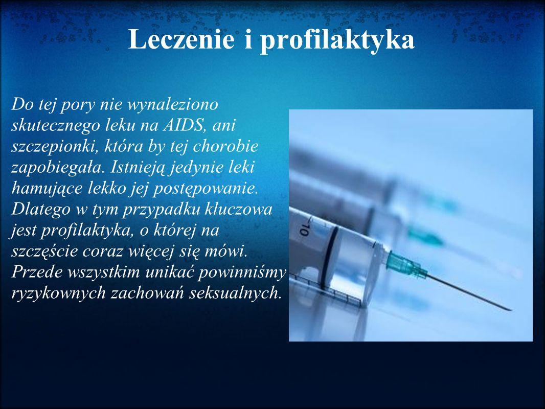 Leczenie i profilaktyka Do tej pory nie wynaleziono skutecznego leku na AIDS, ani szczepionki, która by tej chorobie zapobiegała. Istnieją jedynie lek