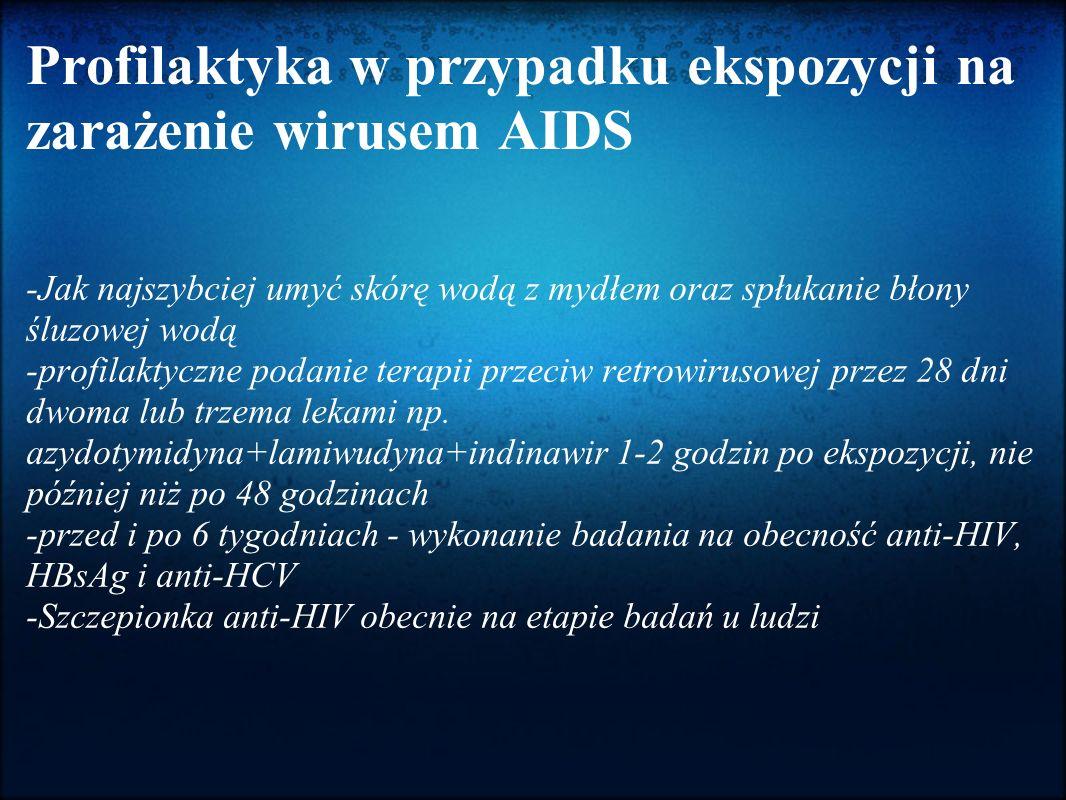 Profilaktyka w przypadku ekspozycji na zarażenie wirusem AIDS -Jak najszybciej umyć skórę wodą z mydłem oraz spłukanie błony śluzowej wodą -profilaktyczne podanie terapii przeciw retrowirusowej przez 28 dni dwoma lub trzema lekami np.