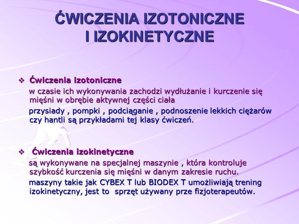 ĆWICZENIA IZOTONICZNE I IZOKINETYCZNE Ćwiczenia izotoniczne Ćwiczenia izotoniczne w czasie ich wykonywania zachodzi wydłużanie i kurczenie się mięśni