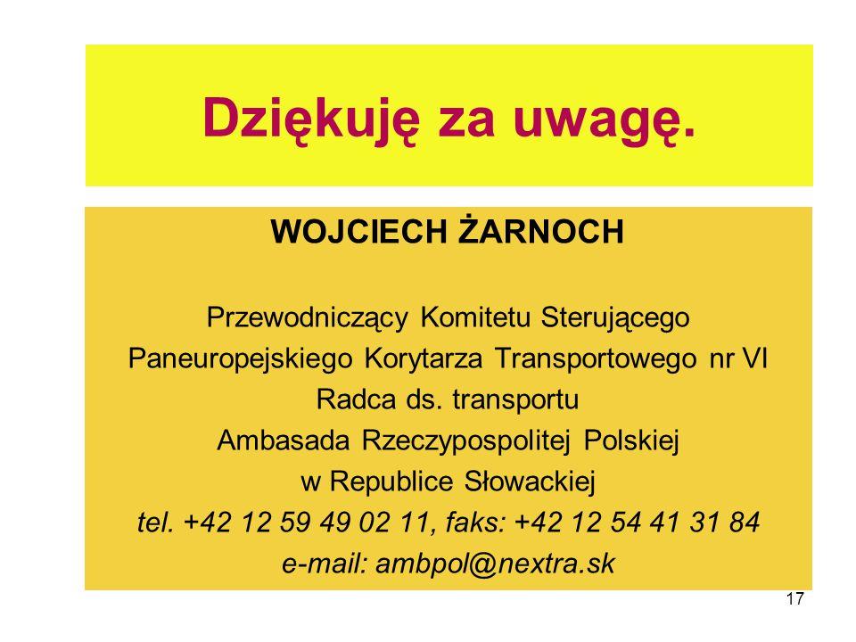 17 Dziękuję za uwagę. WOJCIECH ŻARNOCH Przewodniczący Komitetu Sterującego Paneuropejskiego Korytarza Transportowego nr VI Radca ds. transportu Ambasa