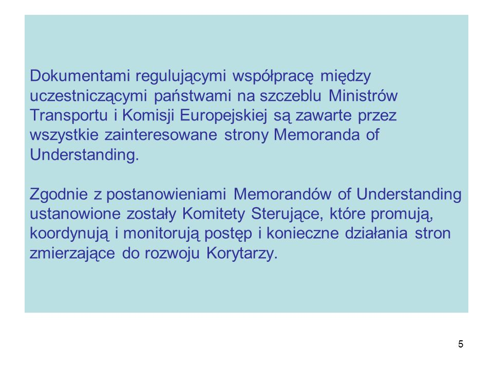 5 Dokumentami regulującymi współpracę między uczestniczącymi państwami na szczeblu Ministrów Transportu i Komisji Europejskiej są zawarte przez wszyst