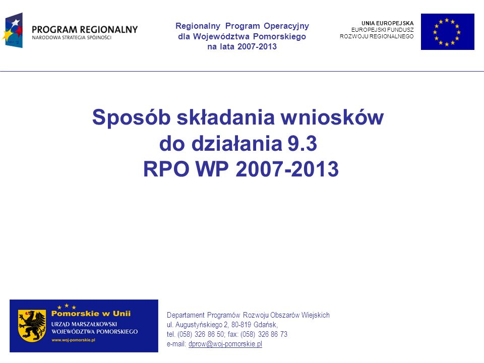 HARMONOGRAM KONKURSÓW Dnia 19 lutego 2009 roku Zarząd Województwa Pomorskiego przyjął uchwałę określającą harmonogramu ogłaszania konkursów harmonogramu ogłaszania konkursów w 2009 roku w ramach Regionalnego Programu Operacyjnego dla Województwa Pomorskiego na lata 2007-2013 Wnioski o dofinansowanie w ramach działania 9.3 Regionalnego Programu Operacyjnego dla Województwa Pomorskiego należy składać w terminie określonym w ogłoszeniu o naborze wniosków o dofinansowanie.