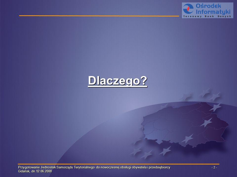 Przygotowanie Jednostek Samorządu Terytorialnego do nowoczesnej obsługi obywatela i przedsiębiorcy Gdańsk, dn.12.06.2008 - 3 -
