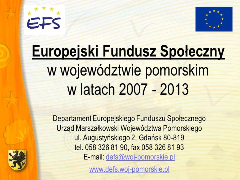Europejski Fundusz Społeczny w województwie pomorskim w latach 2007 - 2013 Departament Europejskiego Funduszu Społecznego Urząd Marszałkowski Wojewódz