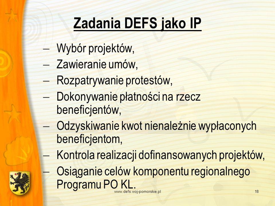 www.defs.woj-pomorskie.pl18 Zadania DEFS jako IP Wybór projektów, Zawieranie umów, Rozpatrywanie protestów, Dokonywanie płatności na rzecz beneficjent
