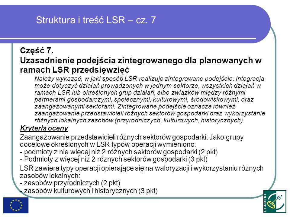 Struktura i treść LSR – cz. 7 Część 7. Uzasadnienie podejścia zintegrowanego dla planowanych w ramach LSR przedsięwzięć Należy wykazać, w jaki sposób