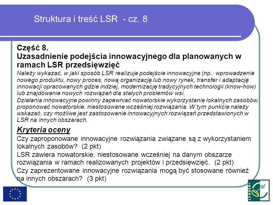 Struktura i treść LSR - cz. 8 Część 8. Uzasadnienie podejścia innowacyjnego dla planowanych w ramach LSR przedsięwzięć Należy wykazać, w jaki sposób L
